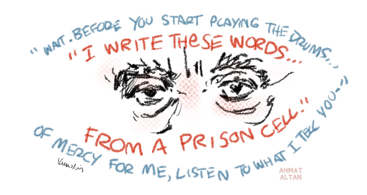 """Illustration of the eyes of Ahmat Altan, circled by a quote: """"I write these words...from a prison cell. Wait. Before you start playing the drums of mercy for me, listen to what I tell you."""""""