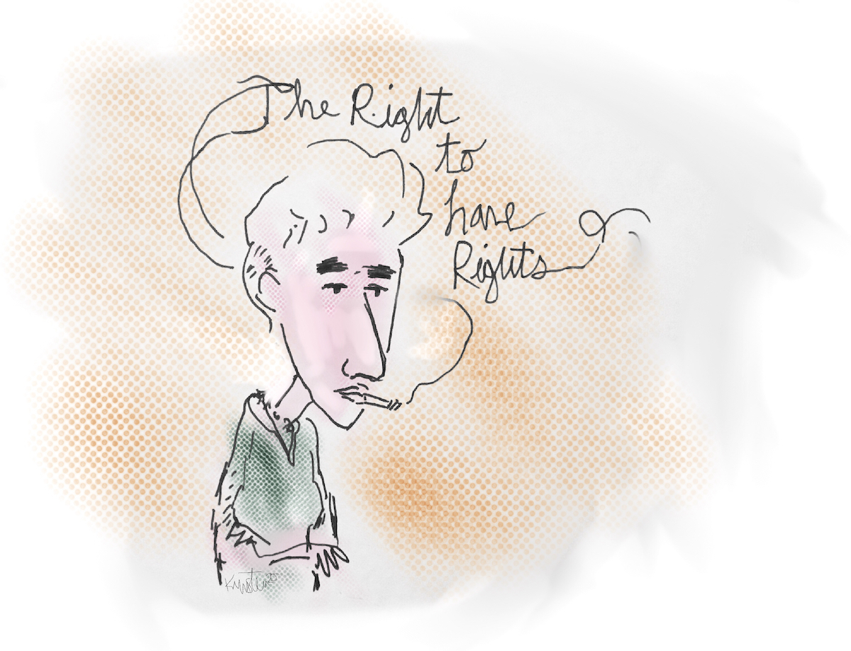 """Drawing of Hannah Arendt. The smoke coming from her cigarette reads, """"The right to have rights."""""""