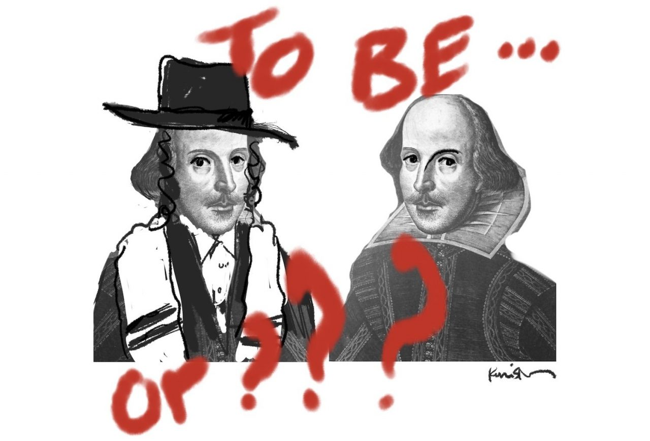 """Two mirrored historical drawings of Shakespeare, one wearing the garb of a Hasidic rabbi. The words """"To be...or???"""" frame the drawings."""